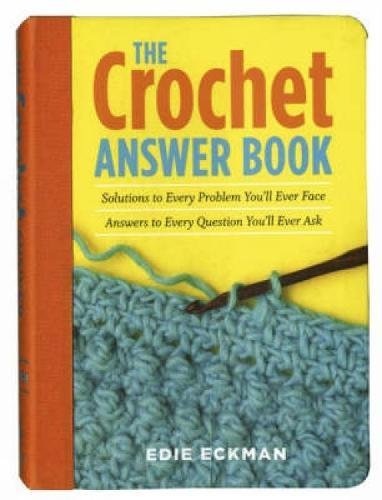 9780715325742: The Crochet Answer Book: Solutions to Every Problem You'll Ever Face, Answers to Every Question You'll Ever Ask