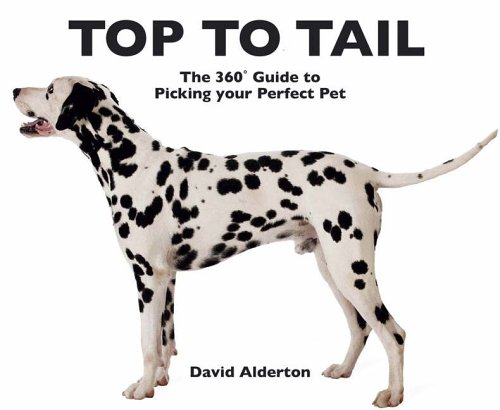 Top to Tail: The 360 Degrees Guide to Picking Your Perfect Pet (0715325892) by David Alderton