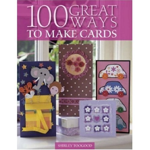 9780715325919: 100 Great Ways to Make Cards by Shirley Toogood (2007-05-03)