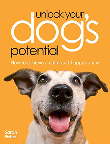 9780715326381: Unlock Your Dog's Potential: How to Achieve a Calm and Happy Canine