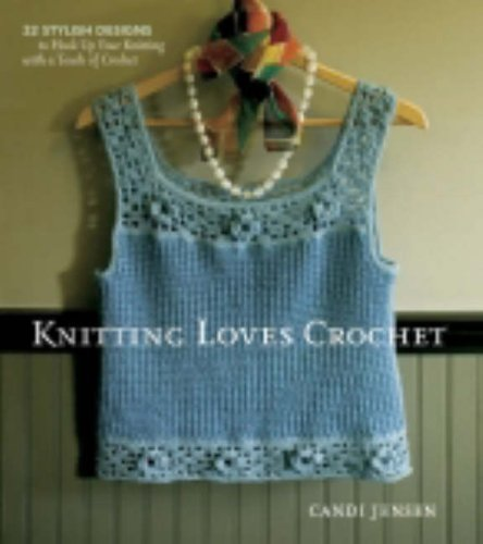 Knitting Loves Crochet: 22 Stylish Designs to Hook Up Your Knitting with a Touch of Crochet: Jensen...