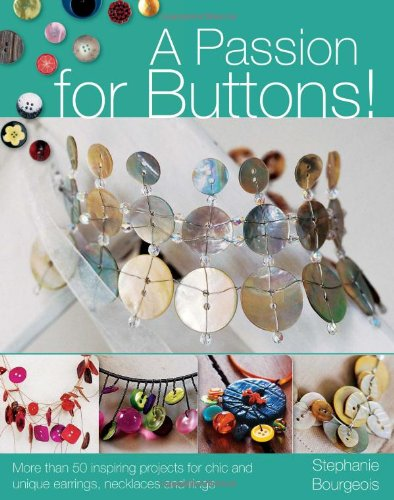 9780715326527: A Passion for Buttons: More Than 50 Inspiring Projects for Chic and Unique Earrings, Necklaces and Rings