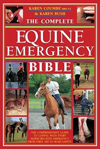 9780715326718: The Complete Equine Emergency Bible: The Comprehensive Guide to Coping With Every Horse-Related Emergency From First Aid to Road Safety