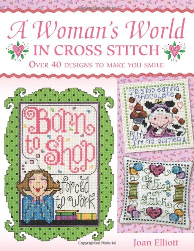 A Woman's World in Cross Stitch: Over 40 Designs to Make You Smile (0715326732) by Joan Elliott