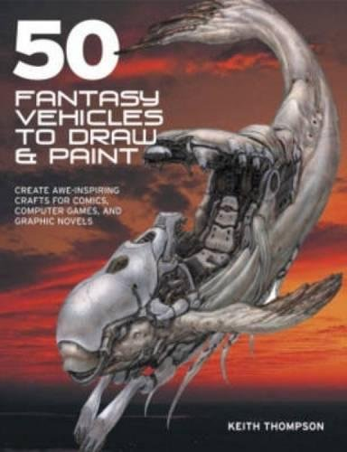 9780715326831: 50 Fantasy Vehicles to Draw and Paint: Create Awe-Inspiring Crafts for Comic Books, Computer Games, and Graphic Novels