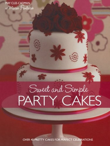 9780715326879: Sweet and Simple Party Cakes: Over 40 Pretty Cakes for Perfect Celebrations