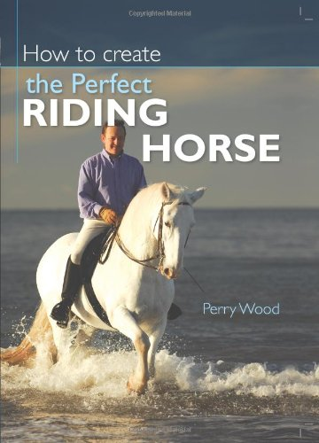 9780715326930: How to Create the Perfect Riding Horse