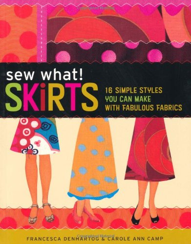 9780715326954: Sew What! Skirts: 16 Simple Styles You Can Make with Fabulous Fabrics