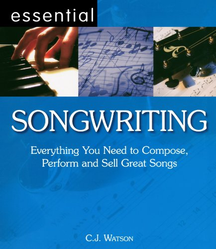 Essential Songwriting: Everything You Need to Compose, Perform and Sell Great Songs (Essential ...