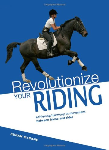 9780715327401: Revolutionize Your Riding: Achieving Harmony in Movement Between Horse and Rider