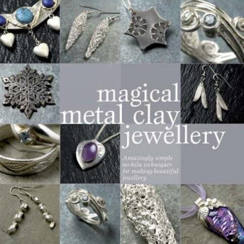 9780715327654: Magical Metal Clay Jewellery: Amazingly Simple No-Kiln Techniques for Making Beautiful Jewellery
