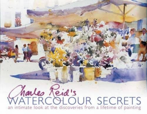9780715327685: Charles Reid's Watercolour Secrets: An Intimate Look at the Discoveries from a Lifetime of Painting