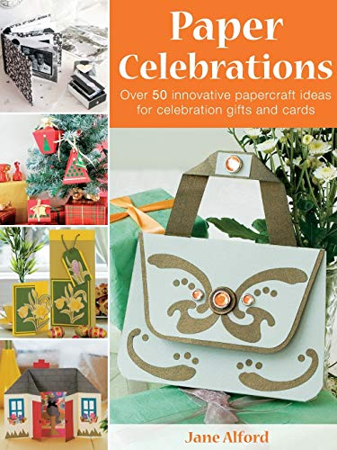 9780715327814: Paper Celebrations: Over 50 Innovative Papercraft Ideas for Celebration Gifts and Cards