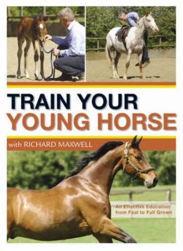 9780715327999: Train Your Young Horse with Richard Maxwell