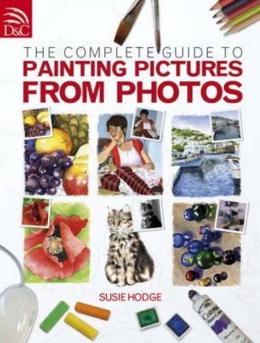 9780715328002: The Complete Guide to Painting Pictures from Photos