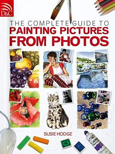 9780715328019: The Complete Guide To Painting Pictures From Photos