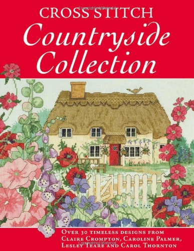 Cross Stitch Countryside Collection: 30 Timeless Designs: Thornton, Carol, Teare,