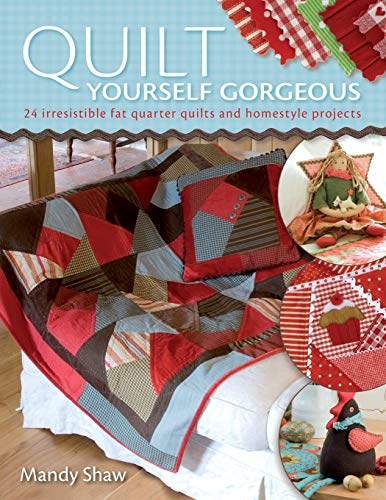 9780715328309: Quilt Yourself Gorgeous: 24 Irresistible Fat Quarter Quilts and Homestyle Projects