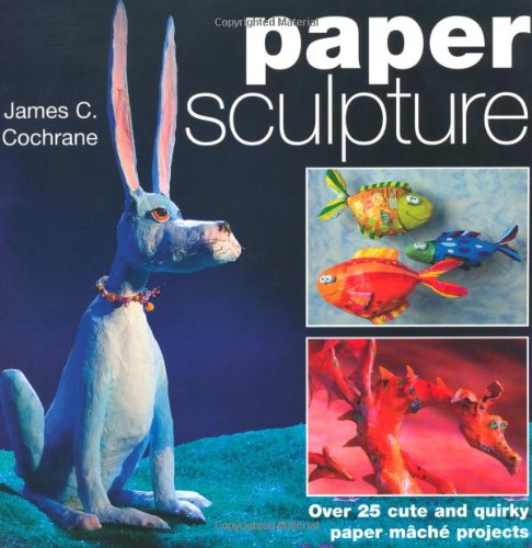 9780715328712: Paper Sculpture: Over 25 Cute and Quirky Paper Mache Projects
