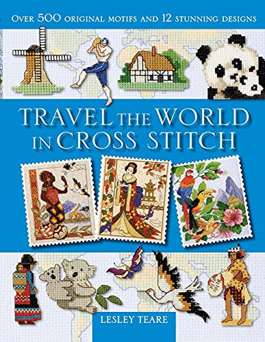 Travel the World in Cross Stitch: Over: Teare, Lesley