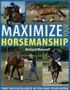 9780715329979: Maximize Your Horsemanship: Find the Excellence in You and Your Horse