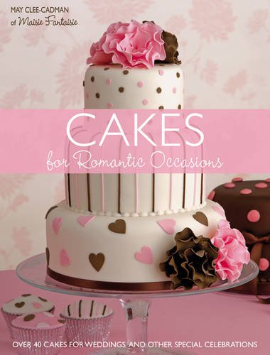 9780715331767: Cakes for Romantic Occasions: Over 40 Cakes for Weddings and Other Special Celebrations