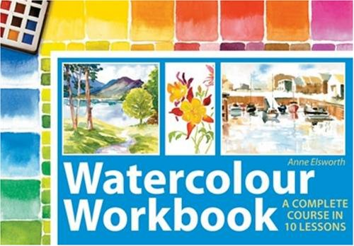 9780715331972: Watercolour Workbook: A Complete Course in Ten Lessons