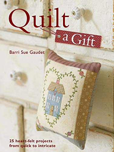 9780715332825: Quilt a Gift: 25 Heartfelt Projects from Quick to Heirloom