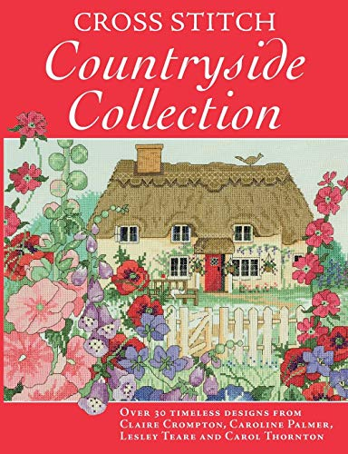 Cross Stitch Countryside Collection: 30 Timeless Designs: Crompton, Claire, Palmer,