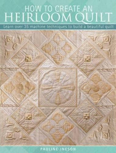 9780715335253: How to Create an Heirloom Quilt: Learn Over 30 Machine Techniques to Build a Beautiful Quilt