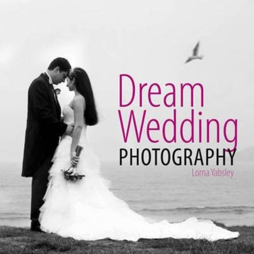 9780715336168: Dream Wedding Photography: Photographing the Perfect Wedding