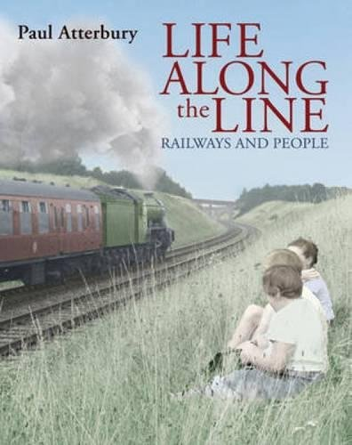 9780715336281: Life Along the Line: A Nostalgic Celebration of Railways and Railway People