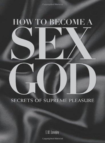 9780715336373: How to Become a Sex God: Secrets of Supreme Pleasure