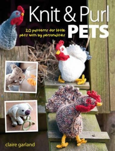 9780715336670: Knit & Purl Pets: 20 Patterns for Little Pets with Big Personalities - Knitted animals, dogs, cats, horses, mice, chickens