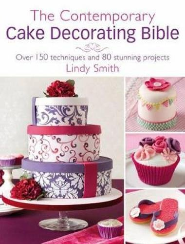 9780715338360: The Contemporary Cake Decorating Bible: Creative Techniques, Resh Inspiration, Stylish Designs