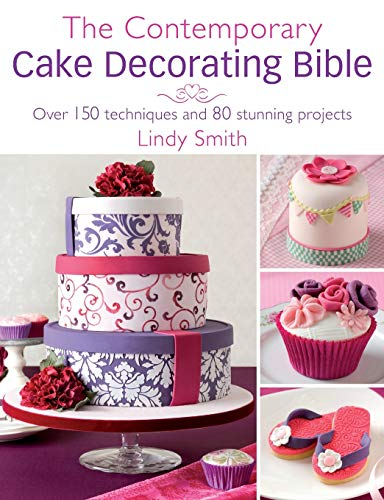 9780715338377: The Contemporary Cake Decorating Bible: Creative Techniques, Resh Inspiration, Stylish Designs