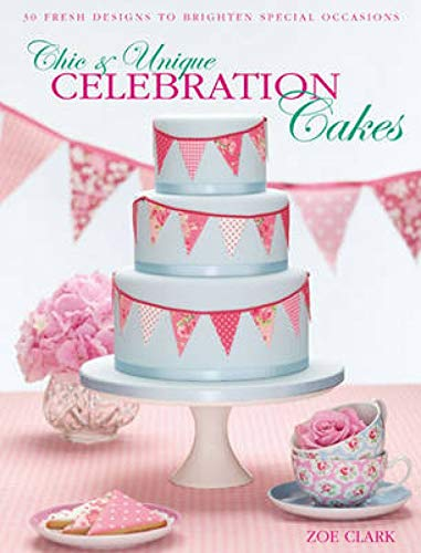 9780715338384: Chic & Unique Celebration Cakes: 30 fresh new designs to brighten every special occasion