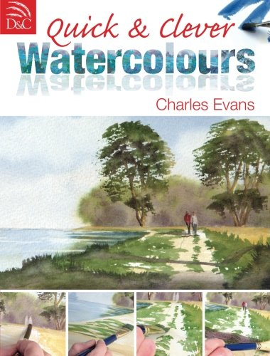 9780715338537: Quick & Clever Watercolours: Step-By-Step Projects for Spectacular Results