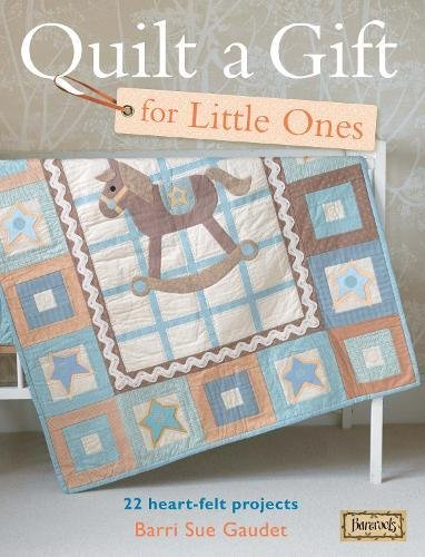 9780715338667: Quilt a Gift for Little Ones: 22 Heart-Felt Projects (Bareroots)
