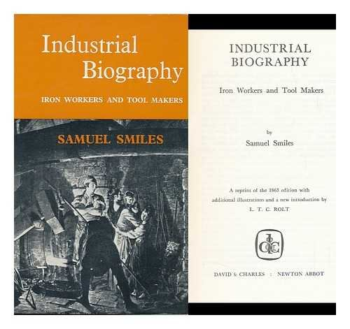 Industrial Biography: Iron Workers and Tool Makers A reprint of the 1863 edition with additional ...