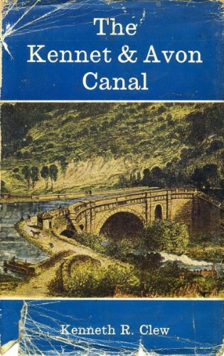 The Kennet & Avon Canal: An illustrated history by Kenneth R. Clew; with 30 plates and 20 text ...