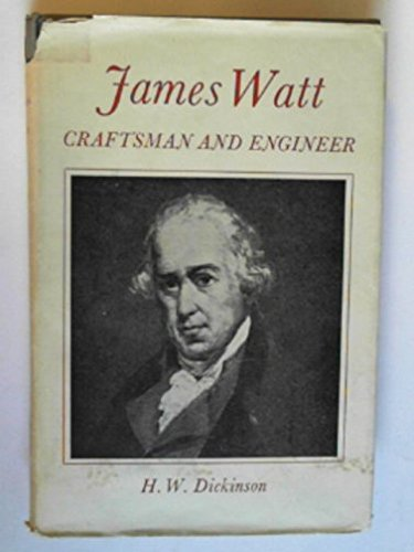 James Watt: Craftsman and Engineer.: DICKINSON, H. W.