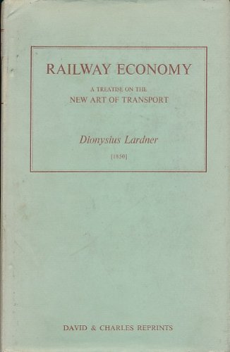 Railway Economy : A Treatise on the New Art of Transport, Its Management, Prospects and Relations, ...