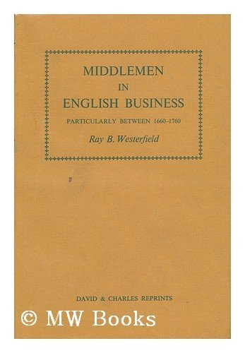 9780715343289: Middlemen in English Business, Particularly Between 1660-1760