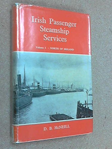 IRISH PASSENGER STEAMSHIP SERVICES Volume 1 : McNEILL D B