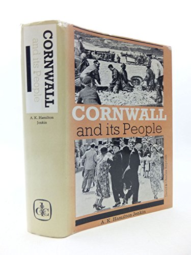 CORNWALL AND ITS PEOPLE: BEING A NEW IMPRESSION OF THE COMPOSITE WORK INCL CORNISH SEAFARERS 1932 ...