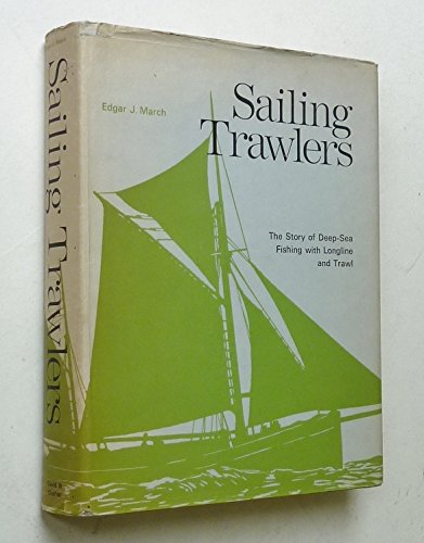 Sailing Trawlers: The Story of Deep-sea Fishing: March, Edgar J.