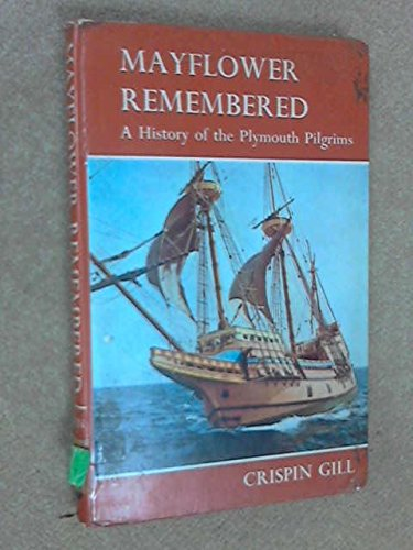 MAYFLOWER REMEMBERED A History of the Plymouth Pilgrims