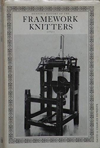 The Civil, Political and Mechanical History of the Framework - Knitters in Europe and America. ...