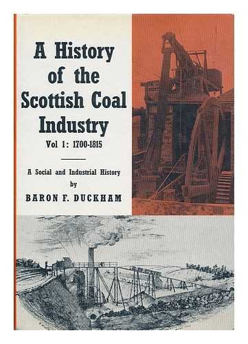 A History of the Scottish Coal Industry, Vol. 1: 1700-1815: A Social and Industrial History: ...